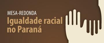 Mesa-redonda Igualdade Racial